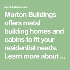 Morton Buildings offers metal building homes and cabins to fit your residential needs. Learn more about our process and steps to get started today! Morton Homes, Morton Building Homes, Metal Building Homes, Building Exterior, Metal Homes, Building A House, Metal House Plans, Barn House Plans, House Floor Plans