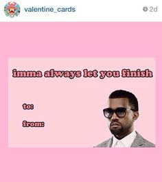 This Instagram account is hilarious @valentine_cards funny valentines day cards. Kanye west imam let you finish
