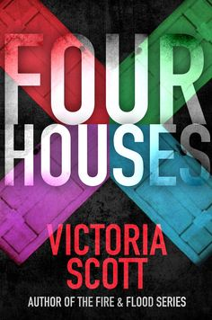 Four Houses by Victoria Scott • July 22, 2014 https://www.goodreads.com/book/show/11839545-four-houses