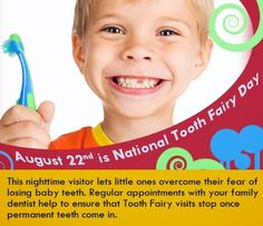 August 22nd is national Tooth fairy Day. This nighttime visitor lets little ones overcome their fear of losing baby teeth. Regular appointments with your family dentist help to ensure that Tooth Fairy visits stop once permanent teeth come in.