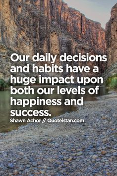 Our daily decisions and habits have a huge impact upon both our levels of happiness and success.