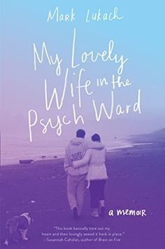 My Lovely Wife in the Psych Ward: A Memoir by Mark Lukach https://smile.amazon.com/dp/006242291X/ref=cm_sw_r_pi_dp_x_YplDzb7NT8F2A