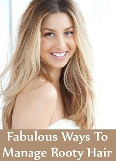 6 Fabulous Ways To Manage Rooty Hair