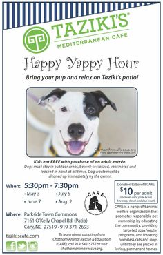 The weather is going to be absolutely perfect for Happy Yappy Hour at Taziki's this afternoon! Bring the dogs, bring the family, and enjoy a delicious meal while supporting CARE. Your $10 donation gets you a free drink, doggy treat, and a chance at great door prizes. Kids eat free with paying adult.  What's not to love? See you on the patio!