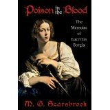 Poison In The Blood: The Memoirs of Lucrezia Borgia (Paperback)By M. G. Scarsbrook