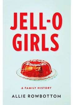 Buy JELL-O Girls: A Family History by Allie Rowbottom and Read this Book on Kobo's Free Apps. Discover Kobo's Vast Collection of Ebooks and Audiobooks Today - Over 4 Million Titles! New Books, Good Books, Books To Read, Roman, Summer Books, Book Girl, Reading Lists, So Little Time, Memoirs