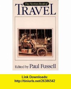The Norton Book of Travel (9780393024814) Marco Polo, Thomas Hardy, Christopher Columbus, Pedro Vas de Caminha, Jonathan Swift, James Boswell, William Blake, Charles Darwin, Charles Dickens, Walt Whitman , ISBN-10: 0393024814  , ISBN-13: 978-0393024814 ,  , tutorials , pdf , ebook , torrent , downloads , rapidshare , filesonic , hotfile , megaupload , fileserve