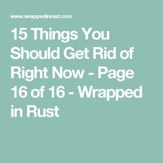 15 Things You Should Get Rid of Right Now - Page 16 of 16 - Wrapped in Rust