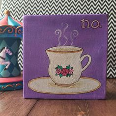 """Strong cup of tea for a strong woman. Forget politeness ladies, NO is a full sentence, no need to explain yourself further. Remind yourself with this beautiful tea cup! Canvas is 4"""" x 4"""" x 1.5"""" and is freestanding. Perfect to hang or place upright on a shelf"""