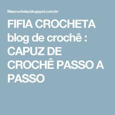 FIFIA CROCHETA blog de crochê : CAPUZ DE CROCHÊ PASSO A PASSO