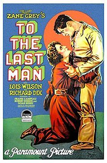 To the Last Man. Richard Dix, Lois Wilson, Noah Beery, Sr., Robert Edeson. Directed by Victor Fleming. Paramount. 1923
