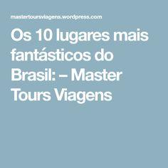 Os 10 lugares mais fantásticos do Brasil: – Master Tours Viagens