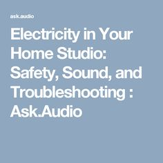 Electricity in Your Home Studio: Safety, Sound, and Troubleshooting : Ask.Audio