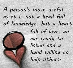 Always be full of love, use your ears and lend a hand.