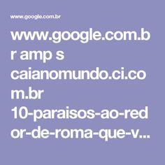 www.google.com.br amp s caianomundo.ci.com.br 10-paraisos-ao-redor-de-roma-que-voce-precisa-conhecer amp