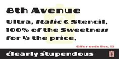 8th Avenue - 1/2 price until December 15. Webfont & Desktop font on my MyFonts foundry page.