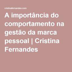 A importância do comportamento na gestão da marca pessoal | Cristina Fernandes