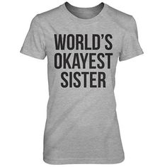 Okayest Sister Funny T Shirt from CrazyDogTshirts