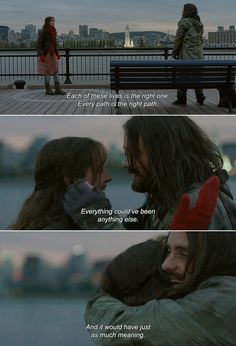 ― Mr. Nobody (2009) Nemo: Each of these lives is the right one. Every path is the right path. Everything could've been anything else. And it would have just as much meaning.
