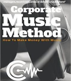 Corporate Music Method: How To Make Money With Music PDF