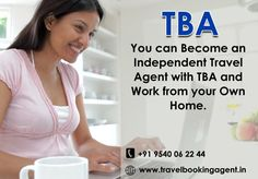you can become an Independent Travel Agent with TBA and work from your own home.  Know more visit : http://www.travelbookingagent.in/