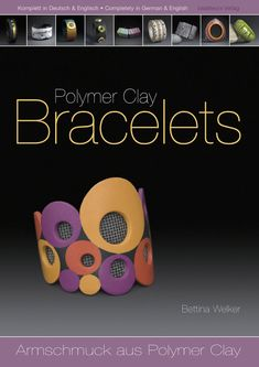 Book Polymer Clay Bracelets by Bettina Welker. Can purchase through Etsy or Beadworx.