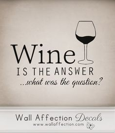 Wine is the answer -...
