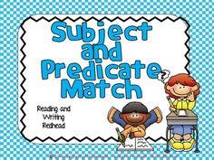 FREEBIE: Subject and Predicate Match  Do your students need to work on their understanding of subjects and predicates and how they work together to make a complete sentence? Try this subject and predicate match. Students cut and glue or match laminated pieces to make complete sentences.