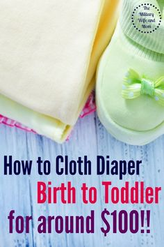 Great tips and advice to successfully cloth diaper birth to toddler for around $100. Perfect! Saving Money #SaveMoney Saving Money Ideas