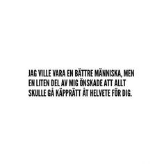 Käpprätt åt helvete Sad Quotes, Words Quotes, Love Quotes, Sayings, Swedish Quotes, Think Happy Thoughts, Different Quotes, Word Up, Quote Of The Day