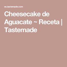 Cheesecake de Aguacate ~ Receta   Tastemade