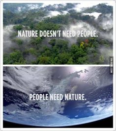 """Nature doesn't need people. People need nature."" Actually, nature would be better off without people right now. Save Planet Earth, Save Our Earth, Save The Planet, All Nature, Nature Quotes, Earth Day Quotes, True Nature, Save Mother Earth, Fitness Video"