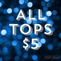 5 Dollar Tops! *some exclusions apply Tops
