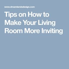 Tips on How to Make Your Living Room More Inviting
