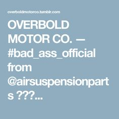 OVERBOLD MOTOR CO. — #bad_ass_official from @airsuspensionparts  ・・・...