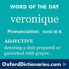 veronique (adjective): Denoting a dish, typically of fish or chicken, prepared or garnished with grapes. Word of the Day for 23 February 2016. #WOTD #WordoftheDay #veronique