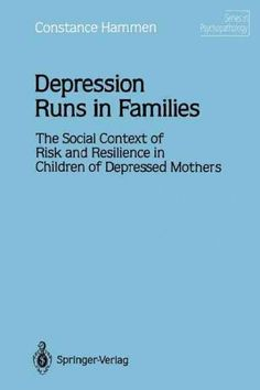 Depression Runs in Families: The Social Context of Risk and Resilience in Children of Depressed Mothers