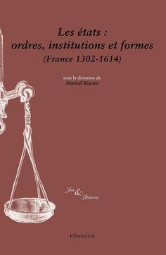 Les états : ordres, institutions et formes (France 1302-1614)  Sous la direction de Martial Martin