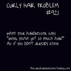 Curly hair problem # 921 - when your hairdresser tells you that you have lots of hair. like you didn't already know . Curly Girl Problems, Thick Hair Problems, Curly Hair Styles, Natural Hair Styles, Hair Quotes, Hair Humor, Naturally Curly, Just In Case, Funny Quotes