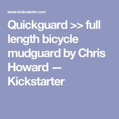 0321f24dabb Chris Howard is raising funds for Quickguard    full length bicycle mudguard  on Kickstarter! Quickguard is the first full length