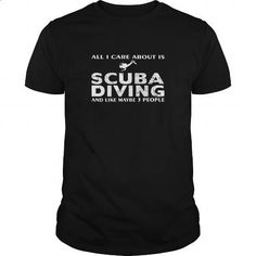 Scuba Diving T-shirt - All I care about is Scuba Diving and like maybe 3 people - #mens sweatshirts #white hoodie mens. CHECK PRICE => https://www.sunfrog.com/Outdoor/Scuba-Diving-T-shirt--All-I-care-about-is-Scuba-Diving-and-like-maybe-3-people-Black-Guys.html?60505