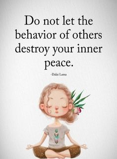 Do not let the behavior of others destroy your inner peace. Life Quotes Love, Great Quotes, Quotes To Live By, Me Quotes, Motivational Quotes, Inspirational Quotes, Happy Quotes, Woman Quotes, Cool Words