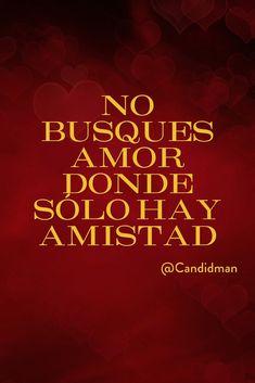 No busques amor donde sólo hay amistad.  @Candidman     #Frases Amistad Amor Candidman Desamor @candidman
