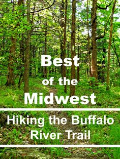 The Buffalo River Trail in Northern Arkansas is said to be some of the best backpacking in  mid-America.