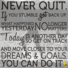 """Never quit. If you stumble get back up. What happened yesterday no longer matters. Today is another day, so get on track and move closer to your dreams & goals. You can do it."" #inspirationalquotes http://www.rewards4mom.com/20-quotes-inspire-live-love-dance-chase-dreams/"