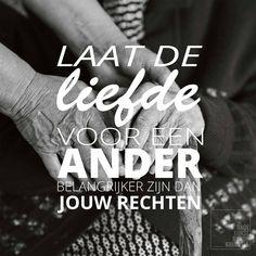 Laat de liefde voor de ander belangrijker zijn dan jouw rechten.   http://www.dagelijksebroodkruimels.nl/bijbelse-wijsheden/laat-de-liefde-voor-de-ander-belangrijker-zijn-dan-jouw-rechten/