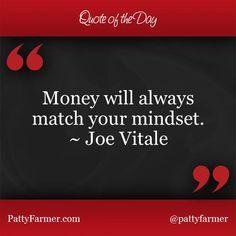 """Money will always match your mindset."" ~ Joe Vitale"