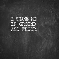 I shame me