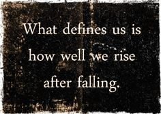 What defines us is how well we rise after falling.   Just get up, start moving forward. #quotes #inspiration