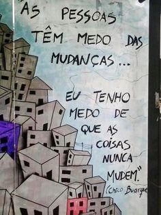 As pessoas tem medo das mudanças... Eu tenho medo de que as coisas nunca mudem... #chicobuarque: